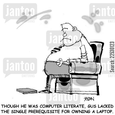 over weight cartoon humor: 'Though he was computer literate, Gus lacked the single prerequisite for owning a laptop'