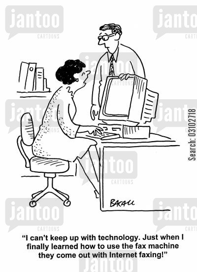 internet faxing cartoon humor: 'I can't keep up with technology. Just when I finally learned how to use the fax machine they come out with Internet faxing.'