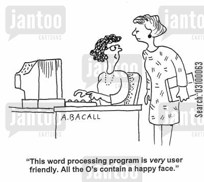 smily face cartoon humor: 'This word processing program is very user friendly. All the O's contain a happy face.'