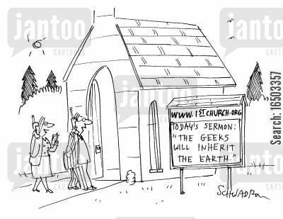 online church cartoon humor: 'The geeks will inherit the earth.'