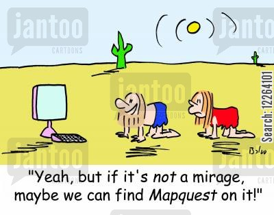 mirages cartoon humor: 'Yeah, but if it's NOT a mirage, maybe we can find Mapquest on it!'