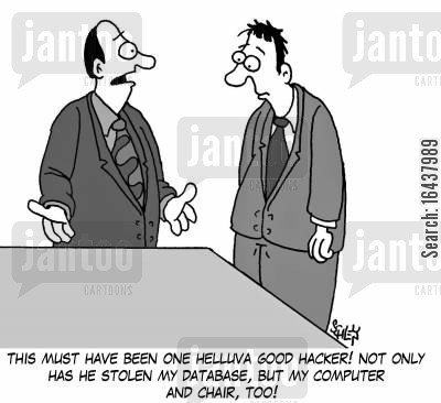 hackers cartoon humor: 'This must have been one helluva good hacker! Not only has he stolen my database, but my computer and chair too!'