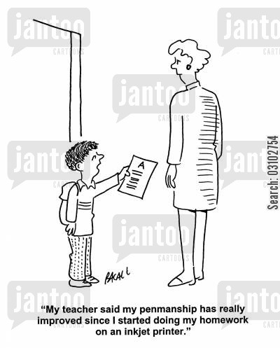 handwritten cartoon humor: 'My teacher said my penmanship has really improved since I started doing my homework on an inkjet printer.'
