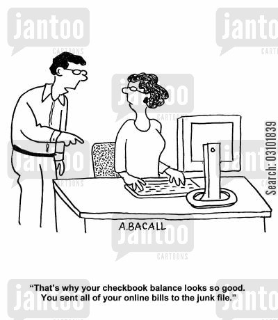 internet bank cartoon humor: 'That's why your checkbook balance looks so good. You sent all of your online bills to the junk file.'