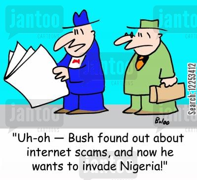 email scam cartoon humor: 'Uh-oh -- Bush found out about internet scams, and now he wants to invade Nigeria.'