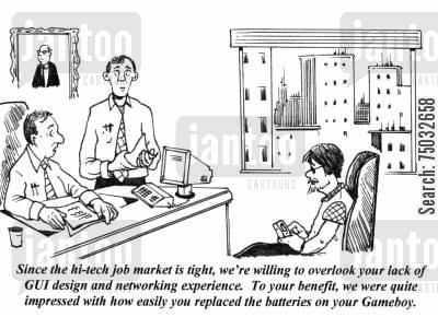 batteries cartoon humor: 'Since the hi-tech job market is tight, we're willing to overlook your lack of GUI design and networking capabilities. To your benefit, we were quite impressed with how easily you replaced the batteries on your Gameboy.'