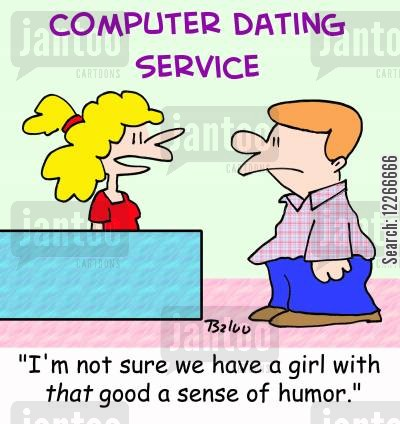 sense of humor cartoon humor: COMPUTER DATING SERVICE, 'I'm not sure we have a girl with THAT good a sense of humor.'