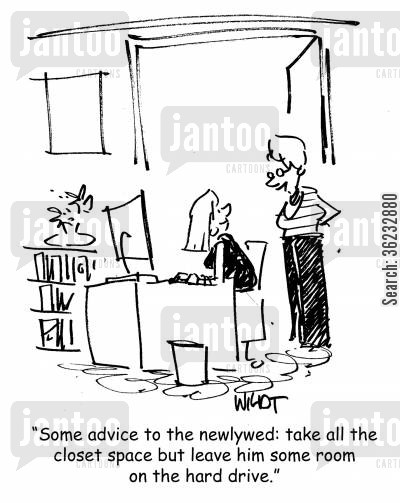 closet space cartoon humor: Some advice to the newlywed: take all the closet space but leave him some room on the hard drive.
