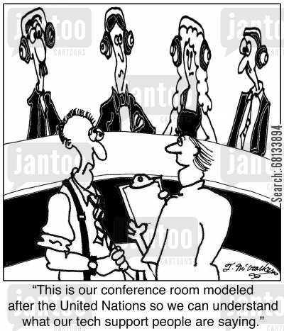technical staff cartoon humor: 'This is our conference room modeled after the United Nations so we can understand what our tech support people are saying.'