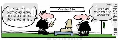 computer sales cartoon humor: You pay nothing now, then nothing for six months... Hold on. Who told you about me?