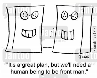 front man cartoon humor: 'It's a great plan, but we'll need a human being to be front man.'