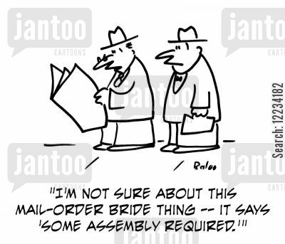 assemble cartoon humor: I'm not sure about this mail-order bride thing -- it says 'some assembly required.'