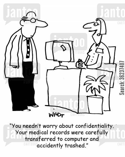 databases cartoon humor: 'You needn't worry about confidentiality. Your medical records were carefully transferred to computer and accidently trashed.'
