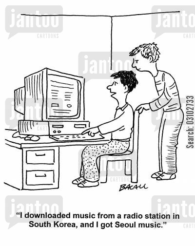downloader cartoon humor: 'I download music from a radio station in South Korea, and I got Seoul music.'