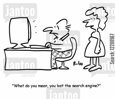 web cartoon humor: 'What do you mean, you lost the search engine?'