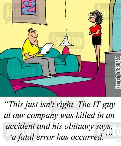 it technicians cartoon humor: This just isn't right. The IT guy at our company was killed in an accident and his obituary says 'a fatal error has occured.'