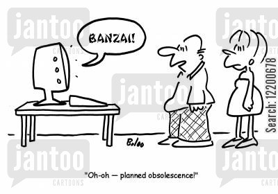 banzai cartoon humor: 'Oh-oh- planned obsolescence!'