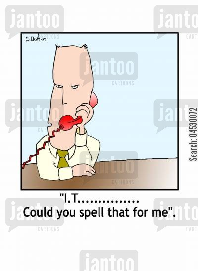 it cartoon humor: 'I.T......Could you spell that for me.'
