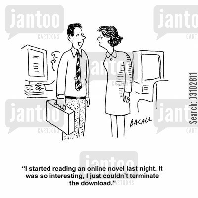 online novels cartoon humor: 'I started reading an online novel last night. It was so interesting, I just couldn't terminate the download.'