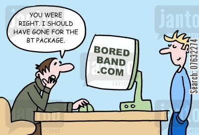 broad band cartoon humor: You were right. I should have gone for the BT package.