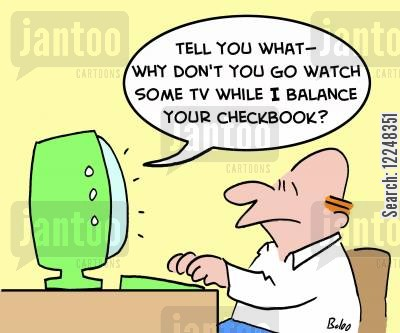 checkbook cartoon humor: 'Tell you what -- why don't you go watch some TV while I balance your checkbook?'
