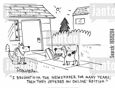 online newspapers cartoon humor: 'I brought him the newspaper for many years: then they offered an online edition.'