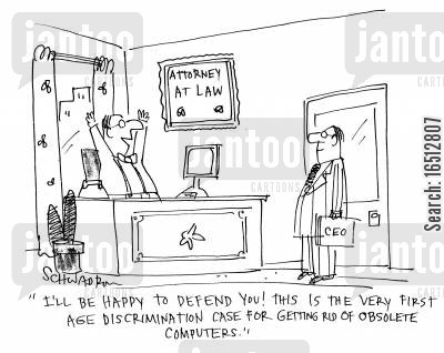 age discrimination cartoon humor: 'I'll be happy to defend you! This is the very first age discrimination case for getting rid of obsolete computers.'