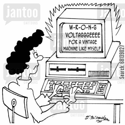 power supply cartoon humor: 'W-R-O-N-G Voltagggeeee for a vintage machine like myself.'
