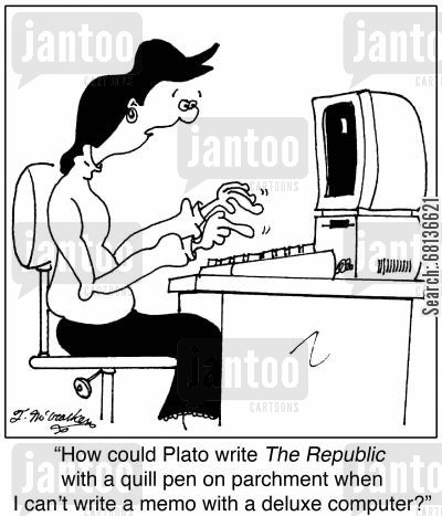 deluxe computers cartoon humor: 'How could Plato write The Republic with a quill pen on parchment when I can't write a memo with a deluxe computer?'