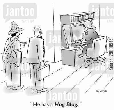 blogs cartoon humor: 'He has a Hog Blog.'