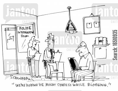 online blog cartoon humor: 'We're hoping he might confess while blogging.' (Police interrogation room).