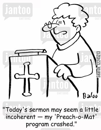 sermons cartoon humor: 'Today's sermon may seem a little incoherent -- my 'Preach-o-Mat' program crashed.'