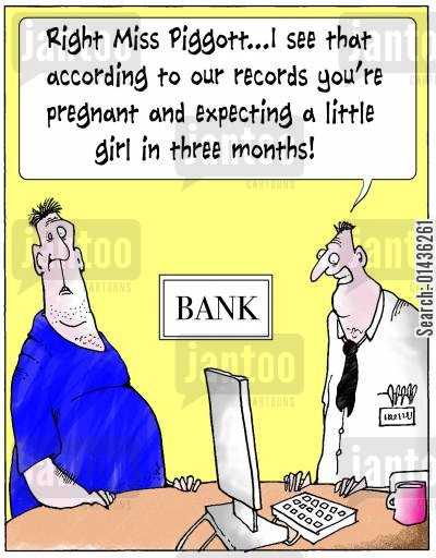 client information cartoon humor: 'Right Miss Piggot...I see that according to our records you're pregnant and expecting a little girl in three months.'