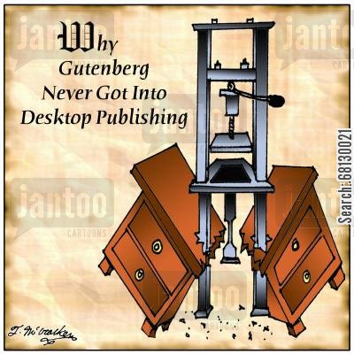 dtp cartoon humor: Why Gutenberg never got into desktop publishing.