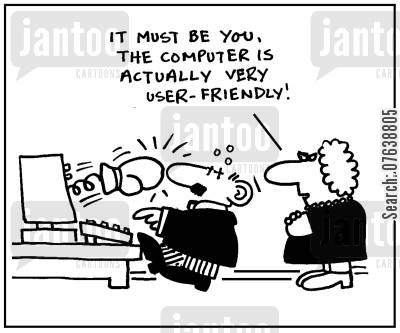 it tech cartoon humor: 'It must be you, the computer is actually very user friendly.'