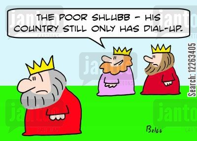 pitying cartoon humor: 'The poor shlubb -- his country still only has dial-up.'