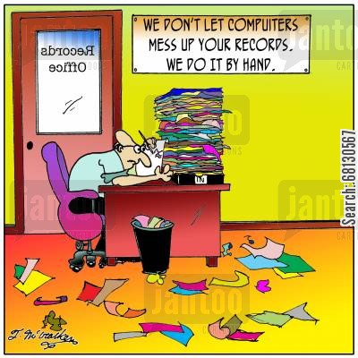 paperless office cartoon humor: We don't let computers mess up your records. We do it by hand.
