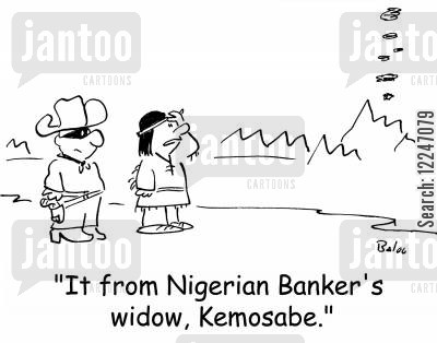 email scam cartoon humor: 'It from Nigerian Banker's widow, Kemosabe.'