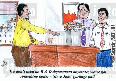 pail cartoon humor: 'We don't need an R & D department anymore; we've got something better - Steve Jobs' garbage pail.'