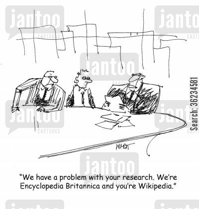 background research cartoon humor: We have a problem with your research. We're Encyclopedia Britannica and you're Wikipedia.