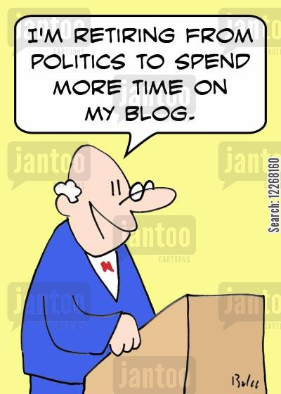 more cartoon humor: 'I'm retiring from politics to spend more time on my blog.'