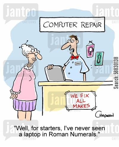 sys admin cartoon humor: 'Well, for starters, I've never seen a laptop in Roman Numerals.'