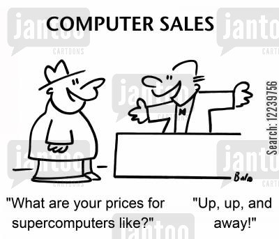 high prices cartoon humor: 'What are your prices for supercomputers like', 'Up, up, and away'