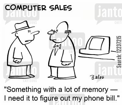 computer salesman cartoon humor: 'Something with a lot of memory -- I need it to figure out my phone bill.'
