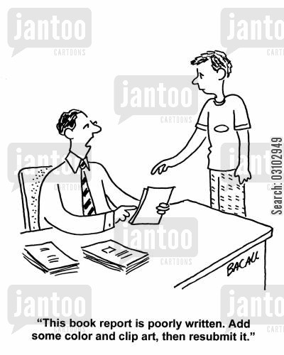 book reports cartoon humor: 'This book report is poorly written. Add some color and clip art, then resubmit it.'