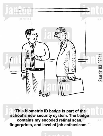 security system cartoon humor: 'This biometric ID badge is part of the school's new security system. The badge contains y encoded retinal scan, fingerprints and level of job enthusiasm.'
