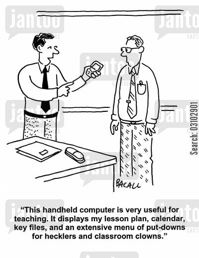 hecklers cartoon humor: 'This handheld computer is very useful for teaching. It displays my lesson plan, calander, key files, and an extensive menu of put-downs for hecklers and classroom clowns.'
