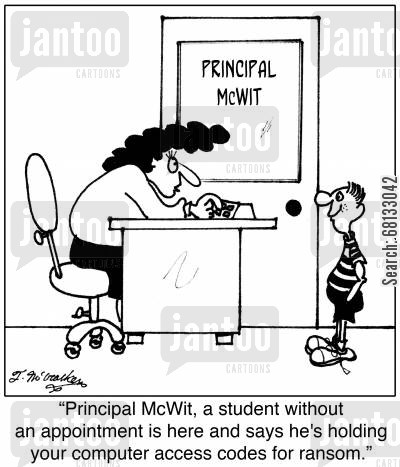 ransom cartoon humor: 'Principal McWit, a student without an appointment is here and says he's holding your computer access codes for ransom.'