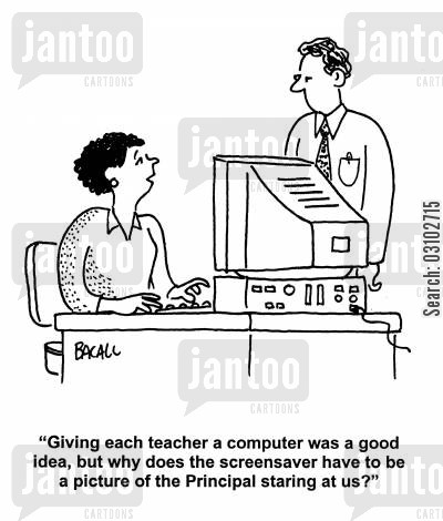 screen saver cartoon humor: 'Giving each teacher a computer was a good idea, but why does the screensaver have to be a picture of the Principal staring at us?'