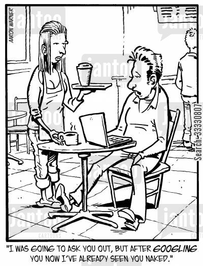 pickup line cartoon humor: 'I was going to ask you out, but after Googling you now I've already seen you naked.'
